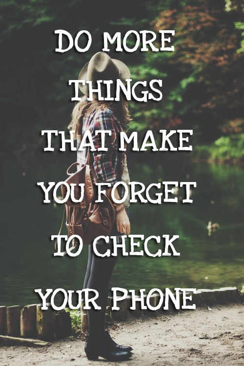 Gelukplanner   Geluk Quotes Do More Things That Make You Forget Your Phone